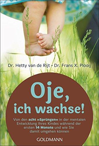 """9783442161447 - Rijt, Hetty van de und Frans X. Plooij: Oje, ich wachse! : von den acht """"Sprüngen"""" in der mentalen Entwicklung Ihres Kindes während der ersten 14 Monate und wie Sie damit umgehen können. Hetty van de Rijt ; Frans X. Plooij. Aus dem Niederländ. von Regine Brams, Goldmann ; 16144 : Mosaik - Buch"""