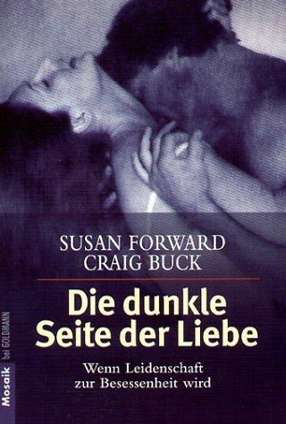 Die dunkle Seite der Liebe. Wenn Leidenschaft zur Besessenheit wird. (344216219X) by Forward, Susan; Buck, Craig