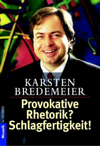 Provokative Rhetorik? Schlagfertigkeit!: Nie wieder sprachlos: Karsten Bredemeier