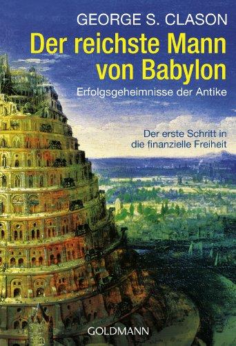 9783442163830: Der reichste Mann von Babylon: Die Erfolgsgeheimnisse der Antike. Der erste Schritt in die finanzielle Freiheit