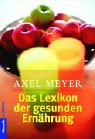 Das Lexikon der gesunden Ern?hrung.: Meyer, Axel