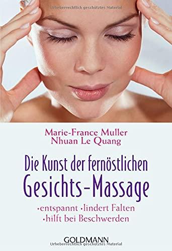 9783442164349: Die Kunst der fernöstlichen Gesichts - Massage: Entspannt - lindert Falten - hilft bei Beschwerden