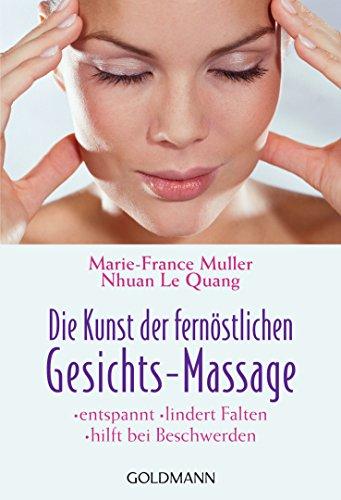 Die Kunst der fernöstlichen Gesichts - Massage: Goldmann Wilhelm GmbH