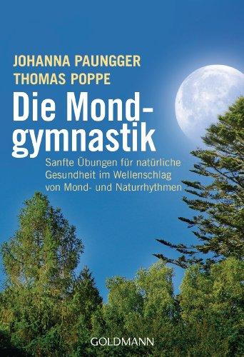 9783442165704: Die Mondgymnastik: Sanfte Übungen für natürliche Gesundheit im Wellenschlag von Mond- und Naturrhythmen