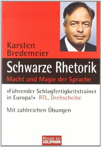 Schwarze Rhetorik: Macht und Magie der Sprache.: Bredemeier, Karsten