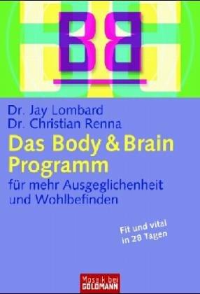 Das Body & Brain-Programm. Für mehr Ausgeglichenheit und Wohlbefinden: Lombard, Jay/ ...
