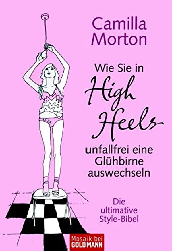 Wie Sie in High Heels unfallfrei eine: Morton, Camilla