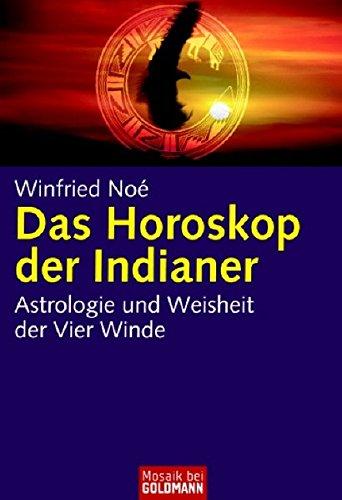 Das Horoskop der Indianer: Astrologie und Weisheit: Noé, Winfried