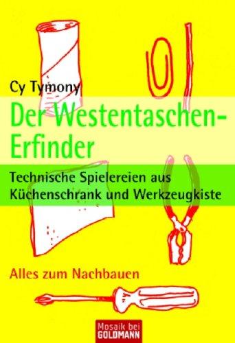 9783442169177: Der Westentaschen-Erfinder: Technische Spielereien aus Küchenschrank und Werkzeugkiste