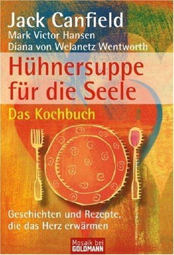 9783442169535: Hühnersuppe für die Seele - Das Kochbuch: Geschichten und Rezepte, die das Herz erwärmen