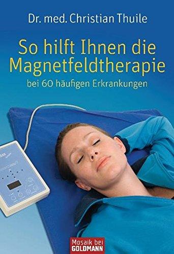 9783442171514: So hilft Ihnen die Magnetfeldtherapie: bei 60 häufigen Erkrankungen