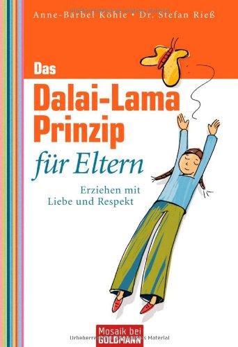 Das Dalai-Lama-Prinzip für Eltern: Erziehen mit Liebe: Köhle, Anne-Bärbel und