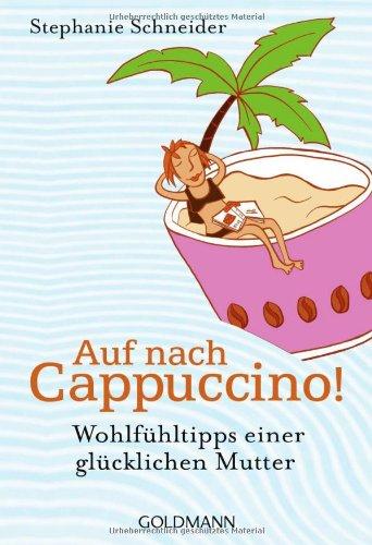 9783442172856: Auf nach Cappuccino!: Wohlfühltipps einer glücklichen Mutter