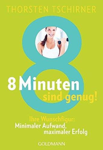 8 Minuten sind genug!: Ihre Wunschfigur: - Minimaler Aufwand, maximaler Erfolg