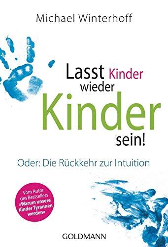 9783442174102: Lasst Kinder wieder Kinder sein!: Oder: Die Rückkehr zur Intuition