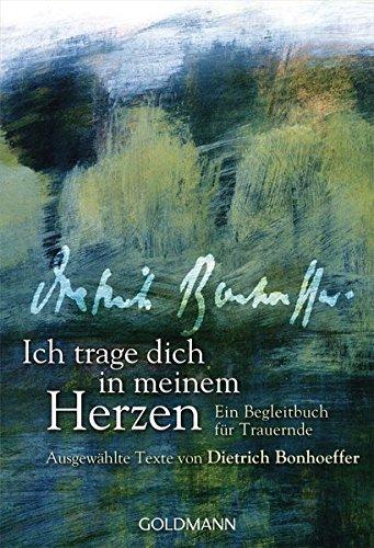 9783442174300: Ich trage dich in meinem Herzen: Ein Begleitbuch für Trauernde  - Ausgewählte Texte von Dietrich Bonhoeffer