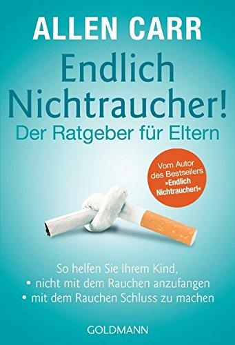 """9783442174348: Endlich Nichtraucher! - Der Ratgeber für Eltern: So helfen Sie Ihrem Kind,  - - nicht mit dem Rauchen anzufangen - - mit dem Rauchen Schluss zu machen ... Autor des Bestsellers """"Endlich Nichtraucher!"""""""