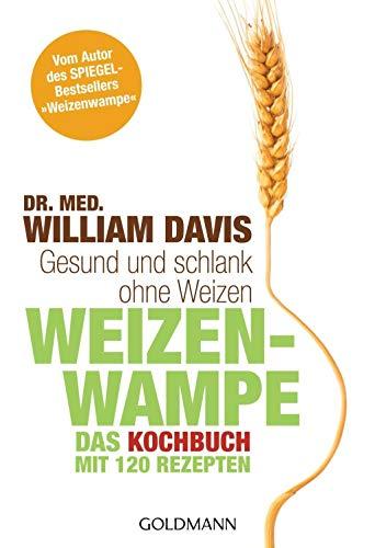 9783442174478: Weizenwampe - Das Kochbuch: Gesund und schlank ohne Weizen. Mit 120 Rezepten - Vom Autor des SPIEGEL-Bestsellers