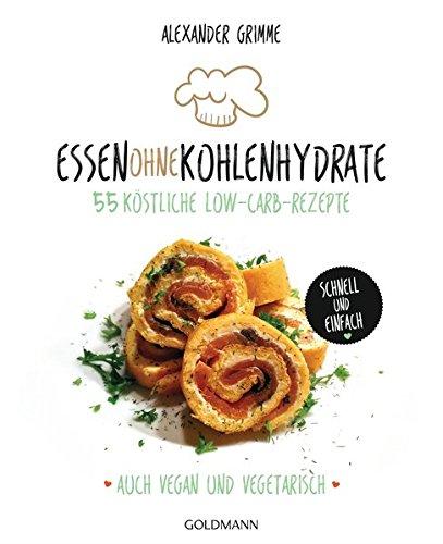 9783442176601: Essen ohne Kohlenhydrate: 55 köstliche Low-Carb Rezepte, schnell und einfach - Auch vegan und vegetarisch - -