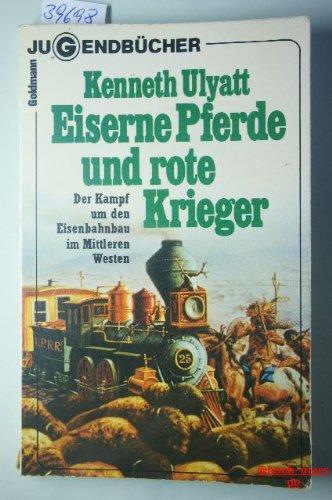 Eiserne Pferde und rote Krieger : d.: Ulyatt, Kenneth: