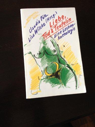Liebe, Tod & Teufelin : e. Lesben-Anthologie. Claudia Pütz ; Lisa Wilcke (Hrsg.), Goldmann ; 21011 : Goldmann-Blitz - Pütz, Claudia [Hrsg.]