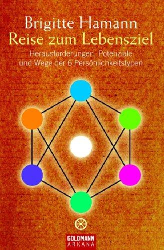 9783442217564: Reise zum Lebensziel: Herausforderungen, Potenziale und Wege der 6 Pers�nlichkeitstypen