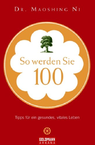 9783442218028: So werden Sie 100: Tipps für ein gesundes, vitales Leben