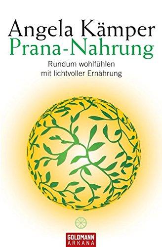 9783442218455: Prana-Nahrung: Rundum wohlfühlen mit lichtvoller Ernährung