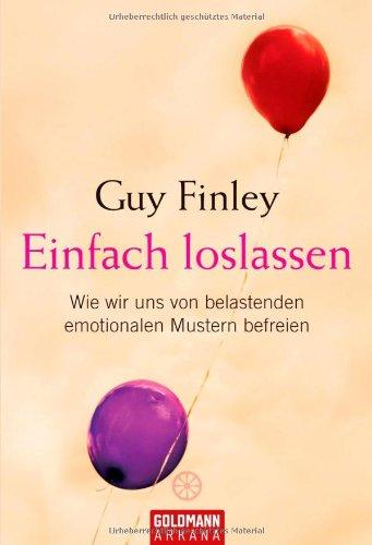 Einfach loslassen: Wie wir uns von belastenden: Guy Finley