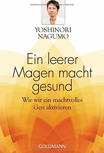 Ein leerer Magen macht gesund: Wie wir: Yoshinori Nagumo