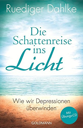 9783442220748: Die Schattenreise ins Licht: Wie wir Depressionen überwinden - Mit Übungs-CD