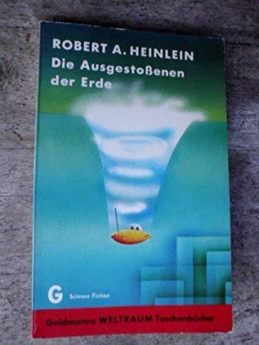 Die Ausgestoßenen der Erde; Ein utopisch-technischer Abenteueroman: Robert A., Heinlein,: