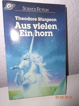 Aus vielen Ein-horn [sic] - E pluribus unicorn - Science-Fiction-Stories aus dem Amerikanischen von Tony Westermayr, Ludwig Rief und Martin Eisele, - Sturgeon, Theodore,