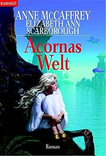 Acornas Welt. Roman - McCaffrey, Anne; Scarborough; Elizabeth Ann