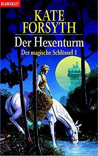 Der magische Schlüssel 01. Der Hexenturm. (3442241626) by Kate Forsyth