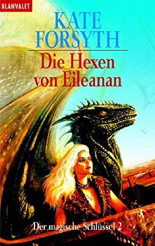 Der magische Schlüssel 02. Die Hexen von Eileanan. - Kate Forsyth