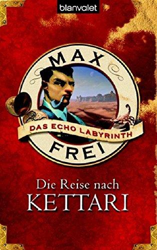 Die Reise nach Kettari. Das Echo-Labyrinth 02.: Max Frei