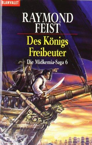 Die Midkemia- Saga 06. Des Konigs Freibeuter (9783442246519) by Raymond E. Feist