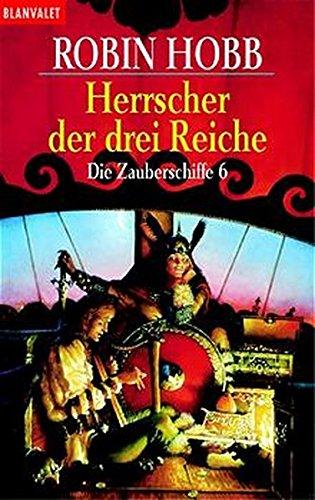 Die Zauberschiffe 06. Die Herrscher der drei Reiche. (9783442249435) by Robin Hobb