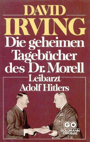 Die geheimen Tagebucher des Dr. Morell: Leibarzt: MORELL, Theodor Gilbert;