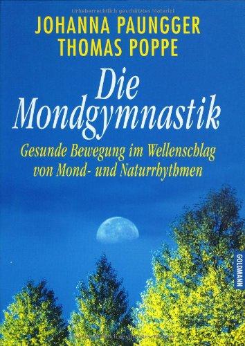 9783442309481: Die Mondgymnastik. Gesunde Bewegung im Wellenschlag von Mond- und Naturrhythmen.