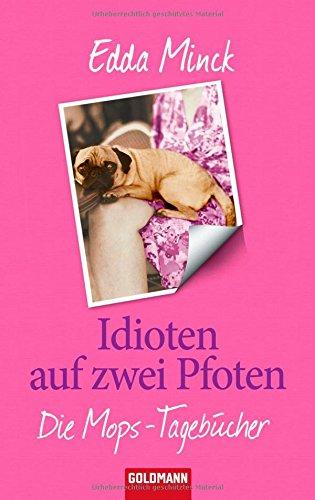 Idioten auf zwei Pfoten: Die Mops-Tagebücher - Minck, Edda
