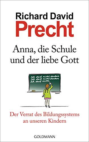 9783442312610: Anna, die Schule und der liebe Gott: Der Verrat des Bildungssystems an unseren Kindern