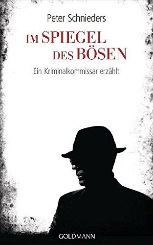 Im Spiegel des Bösen - Ein Kriminalkommissar erzählt.: Schnieders, Peter: