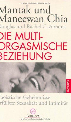 Die multiorgasmische Beziehung. Taoistische Geheimnisse erfüllter Sexualität und Intimität. (3442336481) by Chia, Mantak; Chia, Maneewan; Abrams, Douglas; Abrams, Rachel Carlton