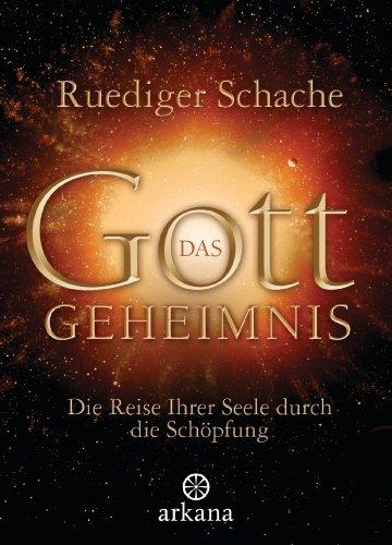Das Gottgeheimnis -: Die Reise Ihrer Seele durch die Schöpfung - Schache,, Ruediger