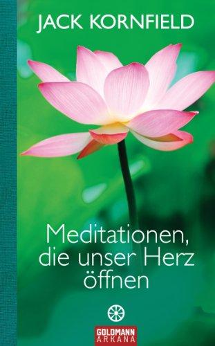 Meditationen, die unser Herz öffnen - Kornfield, Jack