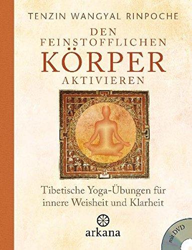 Den feinstofflichen Krper aktivieren: Tibetische Yoga-bungen fr innere Weisheit und Klarheit
