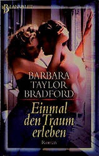 Einmal den Traum erleben: Barbara Taylor Bradford