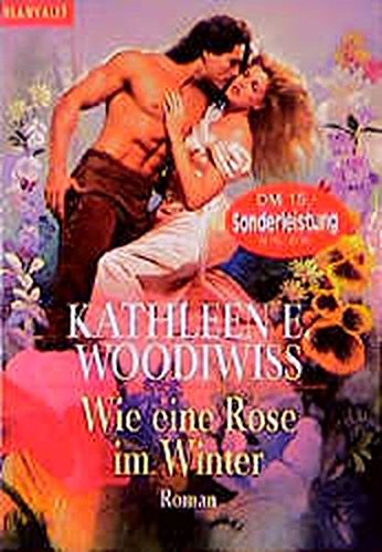 Wie eine Rose im Winter. (9783442352425) by Kathleen E. Woodiwiss
